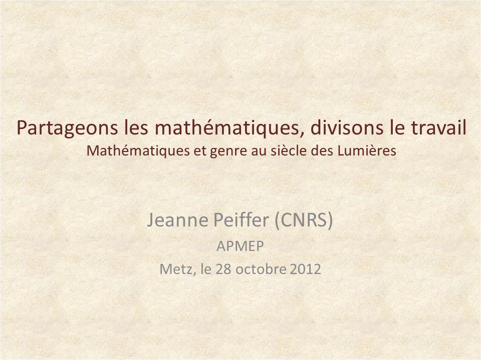Jeanne Peiffer (CNRS) APMEP Metz, le 28 octobre 2012