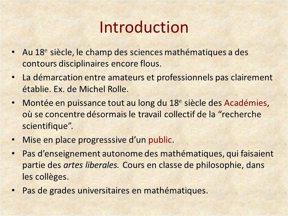 Introduction Au 18e siècle, le champ des sciences mathématiques a des contours disciplinaires encore flous.