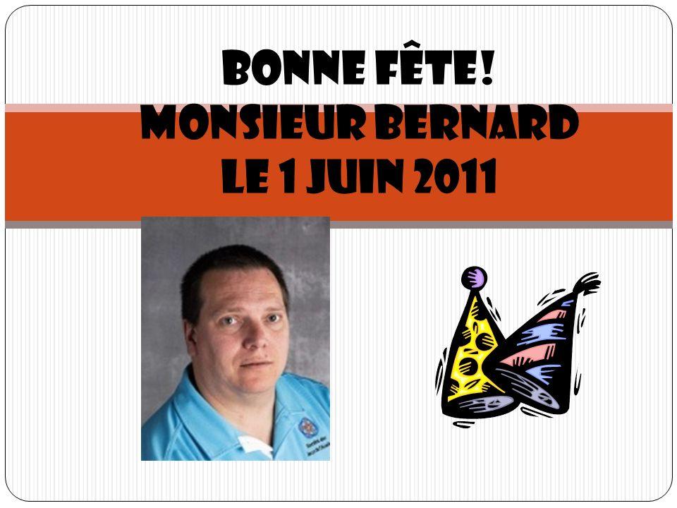 Bonne fête! Monsieur Bernard Le 1 juin 2011