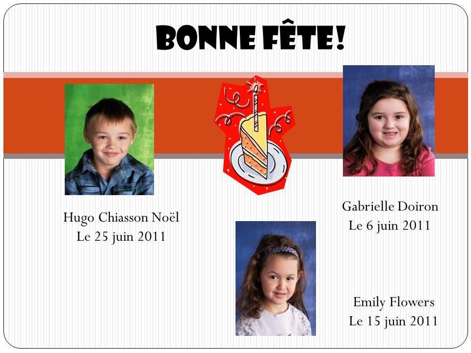 Bonne fête! Gabrielle Doiron Le 6 juin 2011 Hugo Chiasson Noël