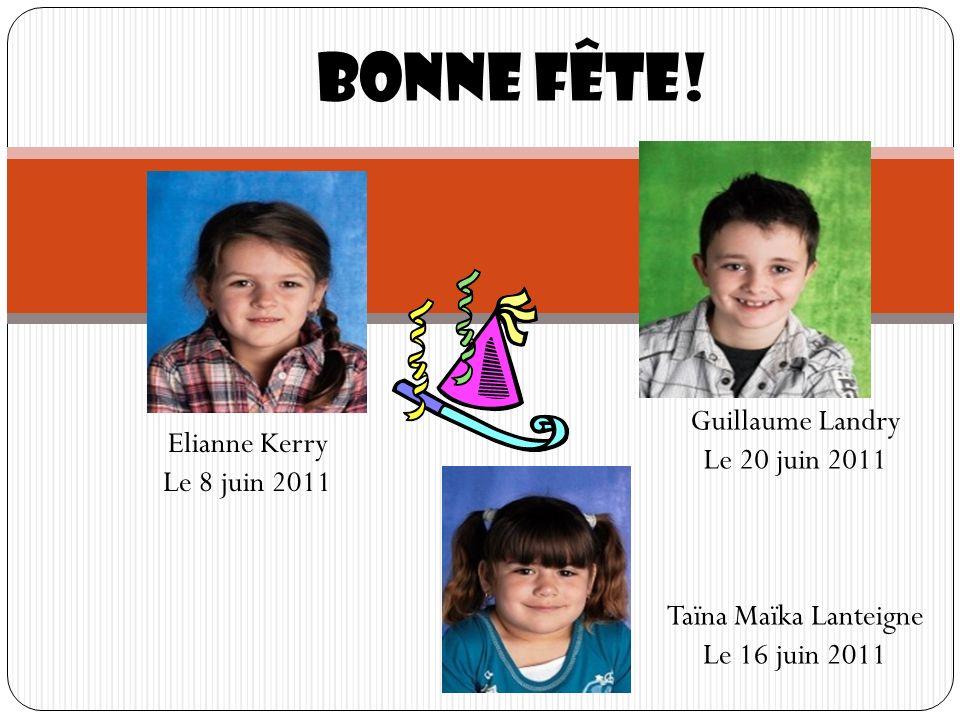 Bonne fête! Guillaume Landry Le 20 juin 2011 Elianne Kerry