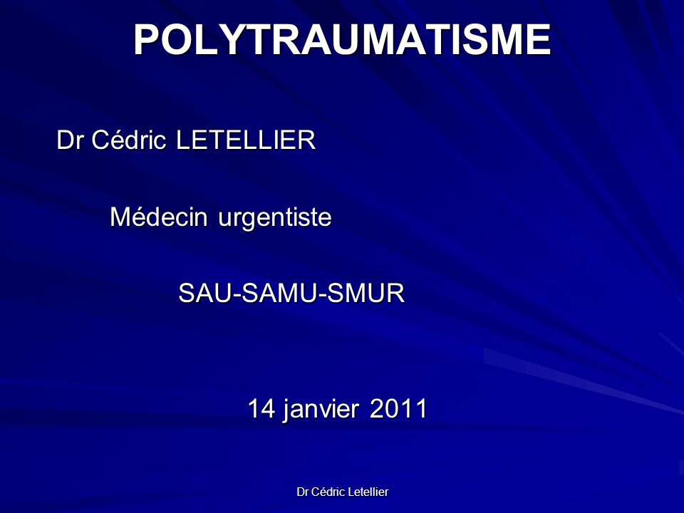 POLYTRAUMATISME Dr Cédric LETELLIER Médecin urgentiste SAU-SAMU-SMUR