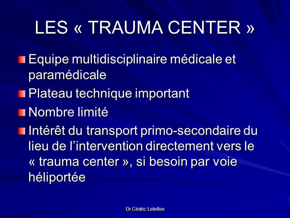 LES « TRAUMA CENTER » Equipe multidisciplinaire médicale et paramédicale. Plateau technique important.