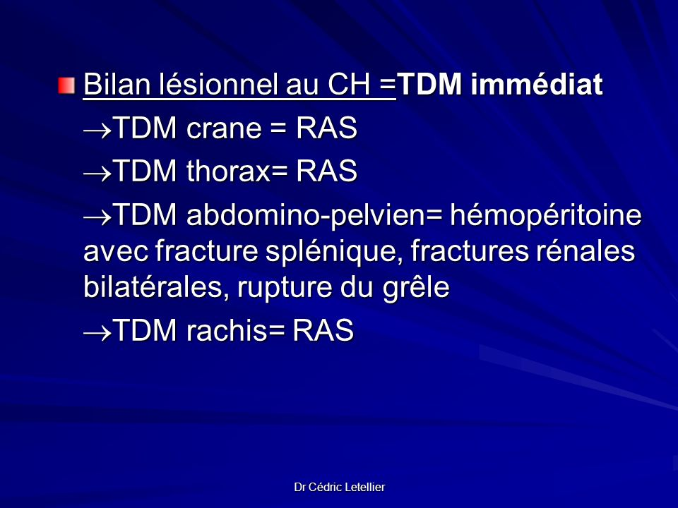 Bilan lésionnel au CH =TDM immédiat TDM crane = RAS TDM thorax= RAS