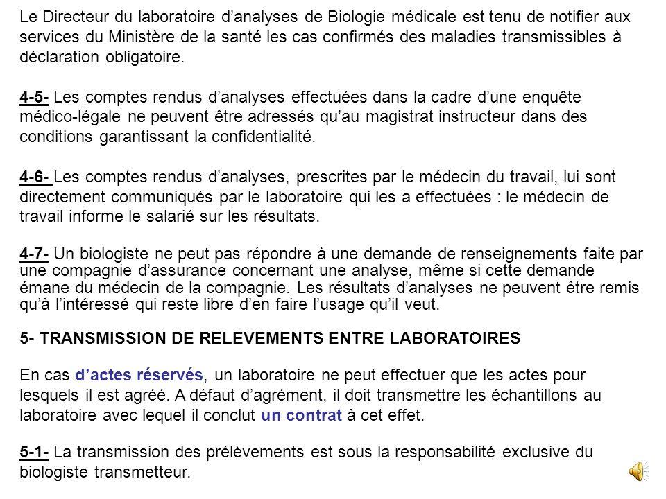 Le Directeur du laboratoire d'analyses de Biologie médicale est tenu de notifier aux services du Ministère de la santé les cas confirmés des maladies transmissibles à déclaration obligatoire.