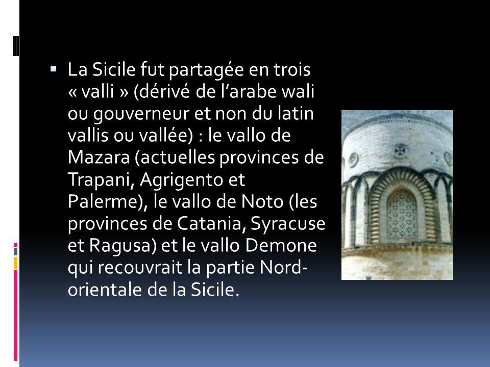 La Sicile fut partagée en trois « valli » (dérivé de l'arabe wali ou gouverneur et non du latin vallis ou vallée) : le vallo de Mazara (actuelles provinces de Trapani, Agrigento et Palerme), le vallo de Noto (les provinces de Catania, Syracuse et Ragusa) et le vallo Demone qui recouvrait la partie Nord- orientale de la Sicile.