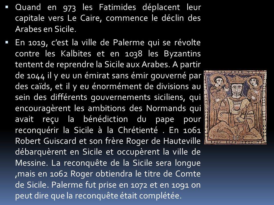 Quand en 973 les Fatimides déplacent leur capitale vers Le Caire, commence le déclin des Arabes en Sicile.