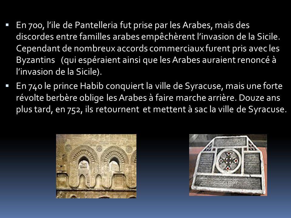 En 700, l'ile de Pantelleria fut prise par les Arabes, mais des discordes entre familles arabes empêchèrent l'invasion de la Sicile. Cependant de nombreux accords commerciaux furent pris avec les Byzantins (qui espéraient ainsi que les Arabes auraient renoncé à l'invasion de la Sicile).
