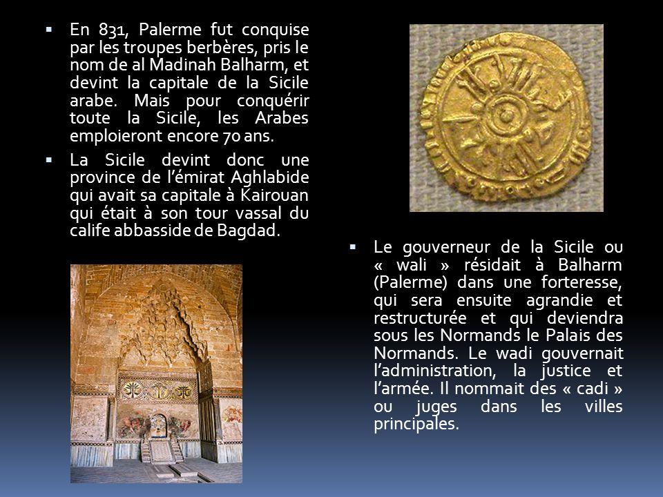 En 831, Palerme fut conquise par les troupes berbères, pris le nom de al Madinah Balharm, et devint la capitale de la Sicile arabe. Mais pour conquérir toute la Sicile, les Arabes emploieront encore 70 ans.