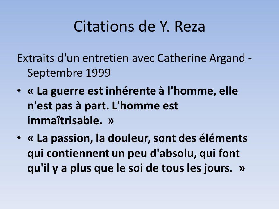 Citations de Y. Reza Extraits d un entretien avec Catherine Argand - Septembre 1999.