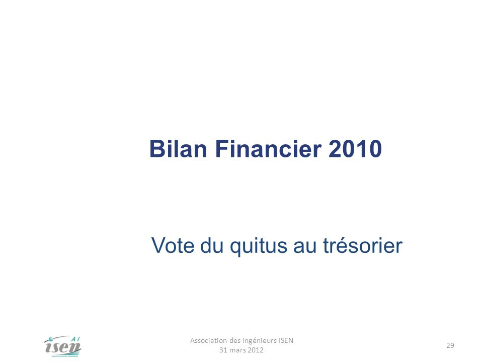 Bilan Financier 2010 Vote du quitus au trésorier