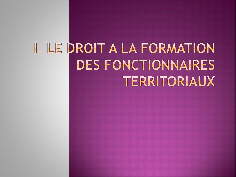 I. LE DROIT A LA FORMATION DES FONCTIONNAIRES TERRITORIAUX