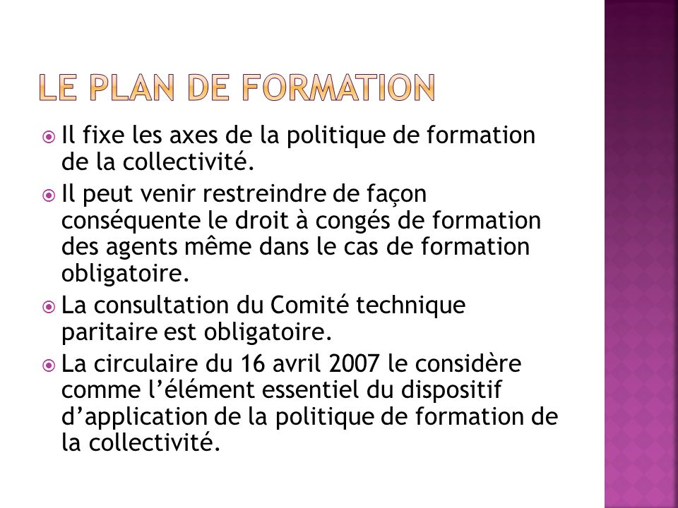 Le plan de formation Il fixe les axes de la politique de formation de la collectivité.
