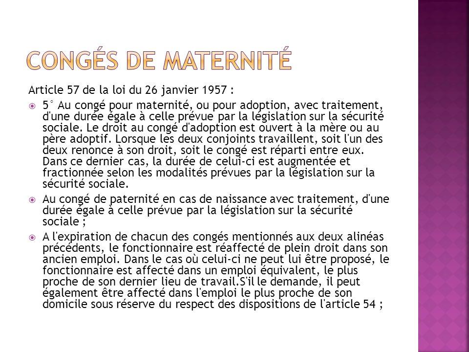 Congés de maternité Article 57 de la loi du 26 janvier 1957 :