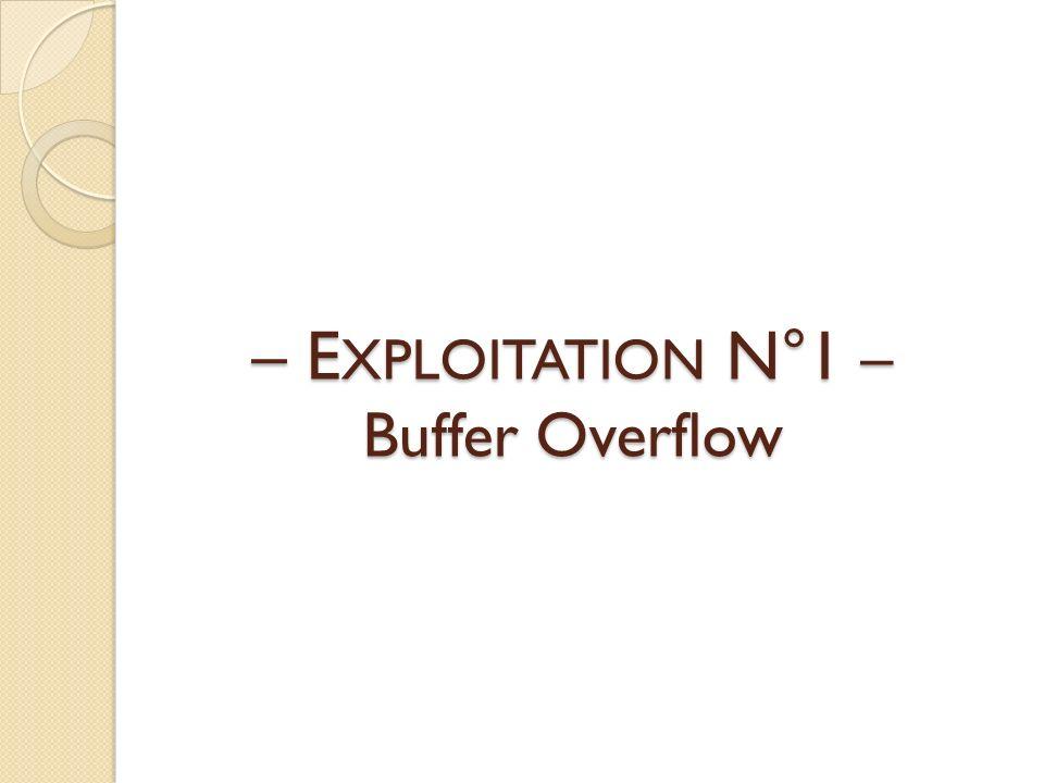 – EXPLOITATION N°1 – Buffer Overflow