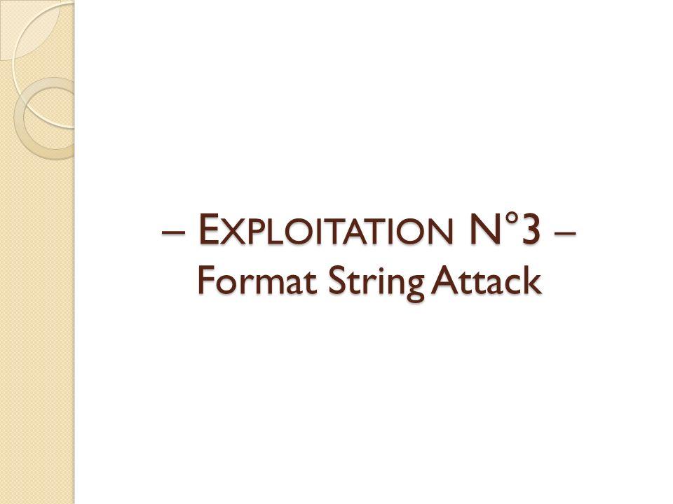 – EXPLOITATION N°3 – Format String Attack