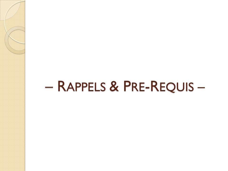 – RAPPELS & PRE-REQUIS –