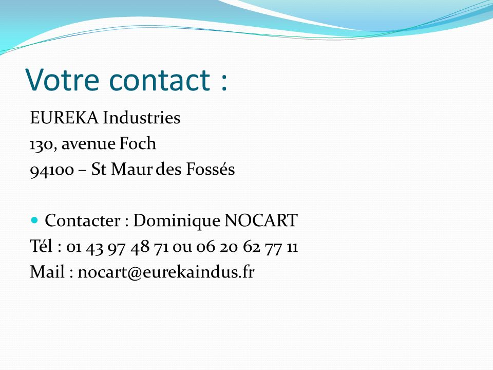 Votre contact : EUREKA Industries 130, avenue Foch