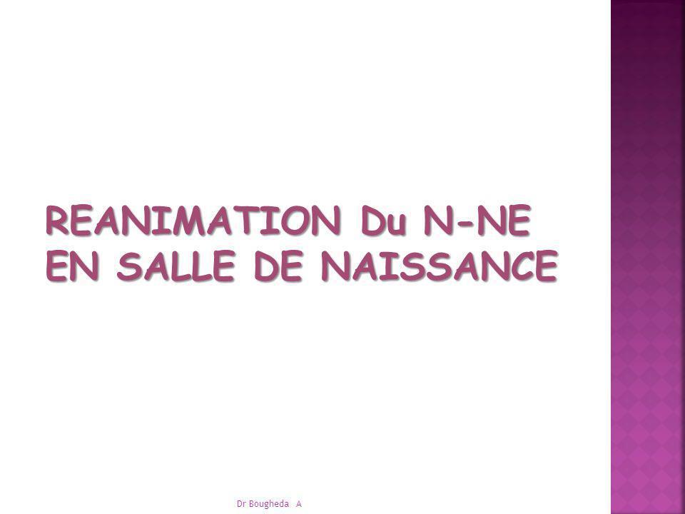 REANIMATION Du N-NE EN SALLE DE NAISSANCE Dr Bougheda A