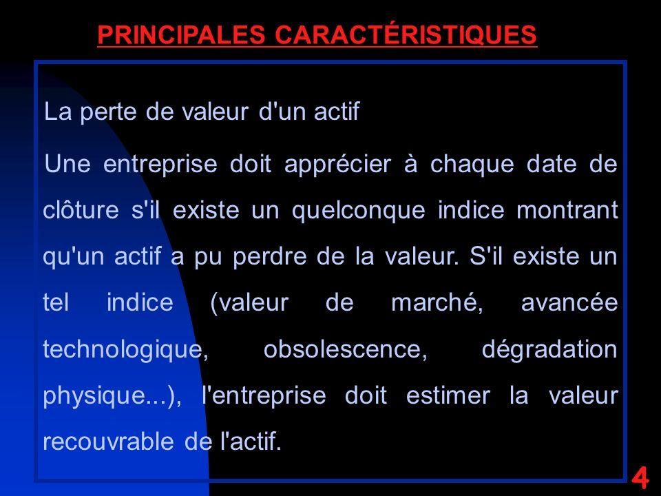 4 PRINCIPALES CARACTÉRISTIQUES La perte de valeur d un actif