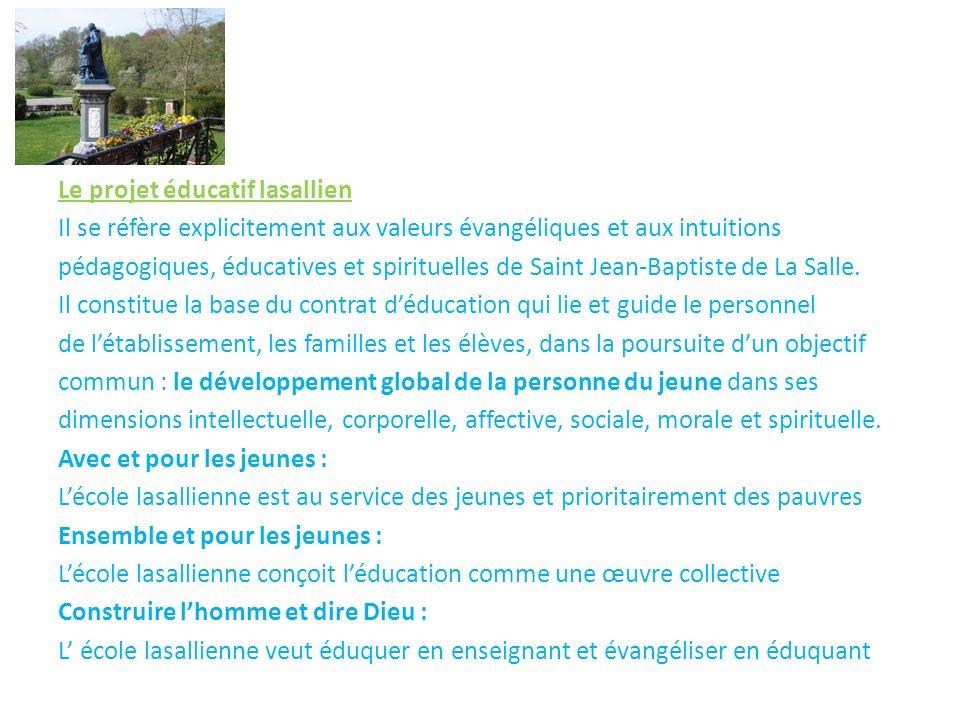 Le projet éducatif lasallien Il se réfère explicitement aux valeurs évangéliques et aux intuitions pédagogiques, éducatives et spirituelles de Saint Jean-Baptiste de La Salle.