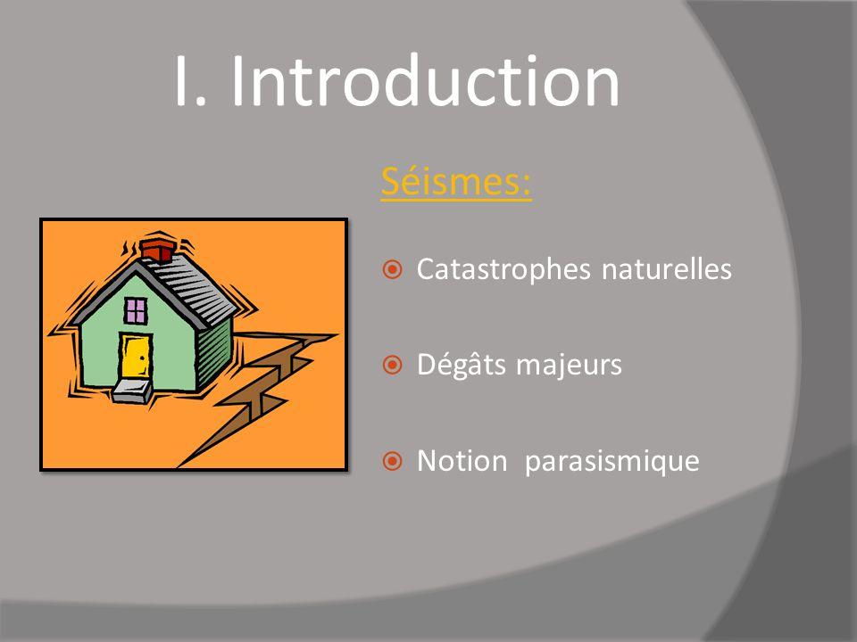 I. Introduction Séismes: Catastrophes naturelles Dégâts majeurs