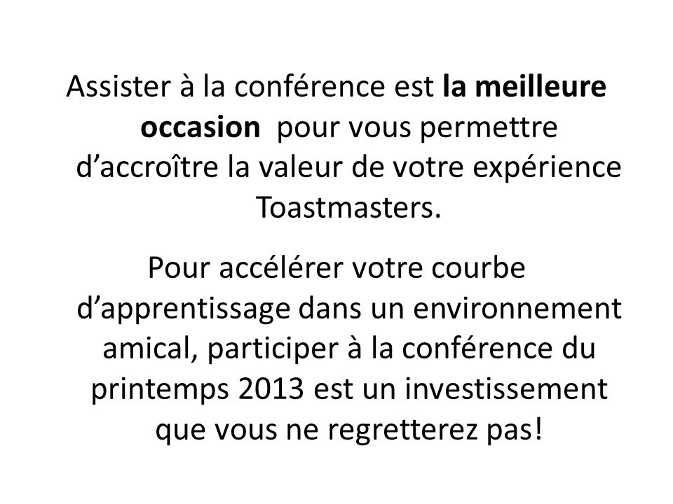 Assister à la conférence est la meilleure occasion pour vous permettre d'accroître la valeur de votre expérience Toastmasters.