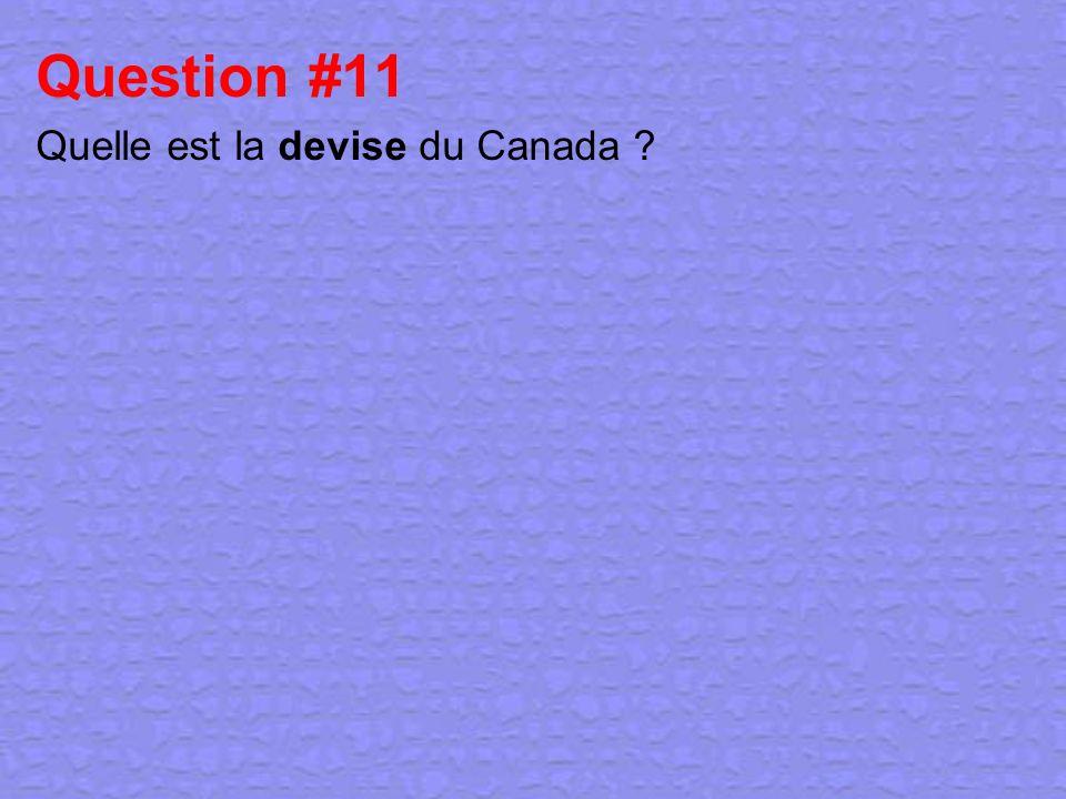 Question #11 Quelle est la devise du Canada
