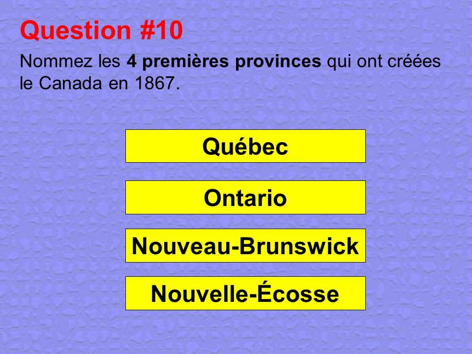Question #10 Québec Ontario Nouveau-Brunswick Nouvelle-Écosse