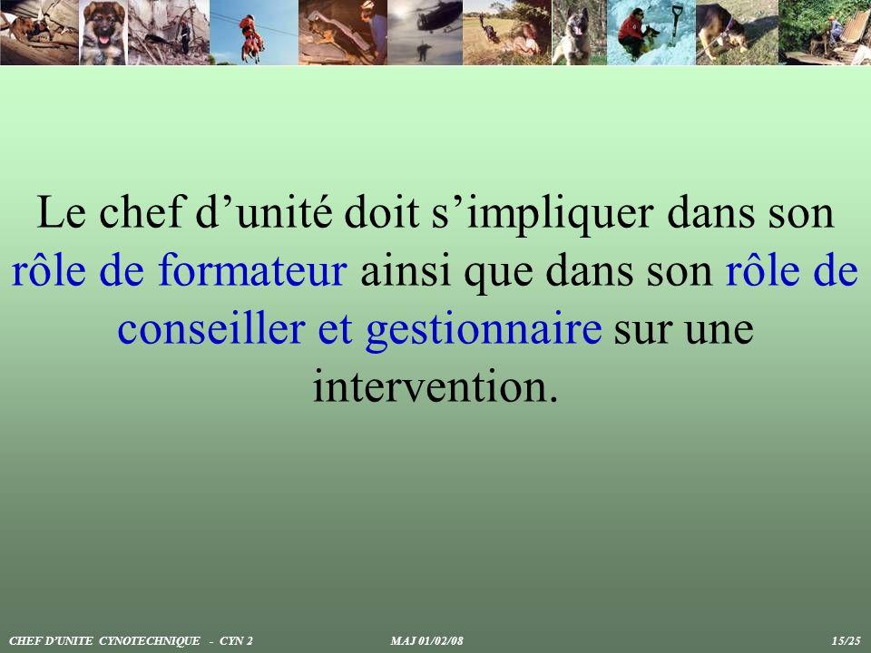 Le chef d'unité doit s'impliquer dans son rôle de formateur ainsi que dans son rôle de conseiller et gestionnaire sur une intervention.