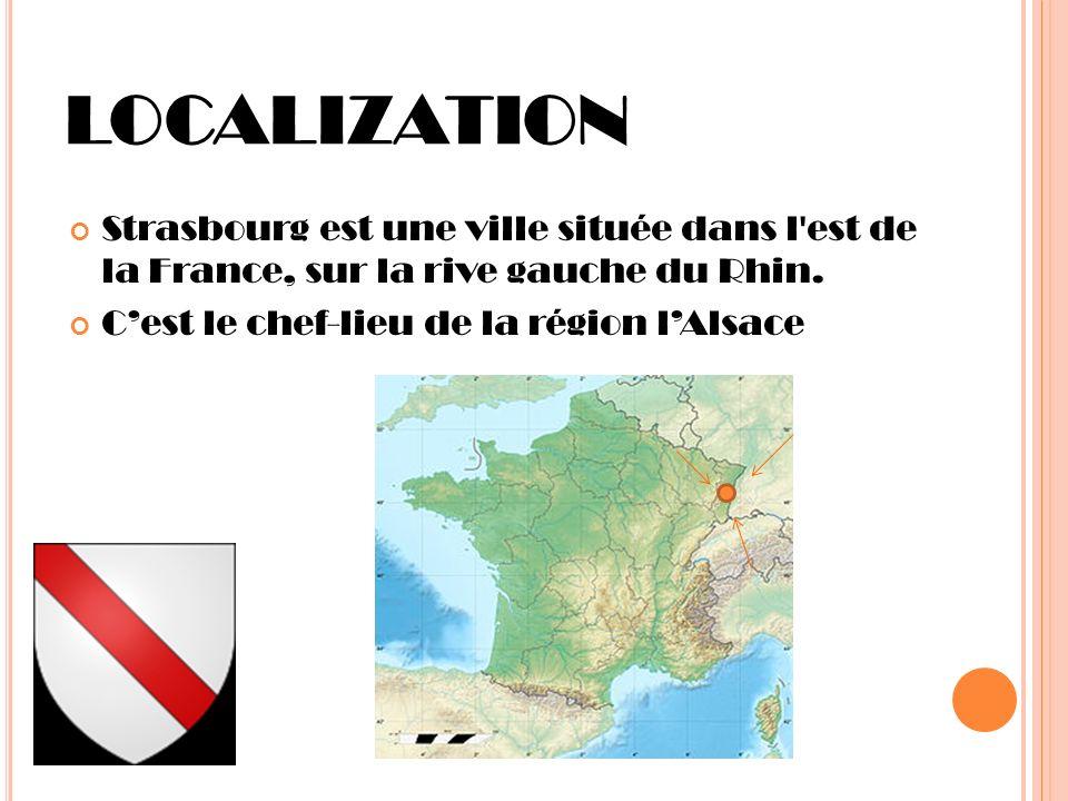 LOCALIZATION Strasbourg est une ville située dans l est de la France, sur la rive gauche du Rhin.
