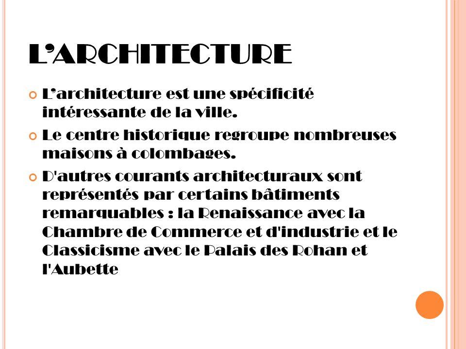 L'ARCHITECTURE L'architecture est une spécificité intéressante de la ville. Le centre historique regroupe nombreuses maisons à colombages.