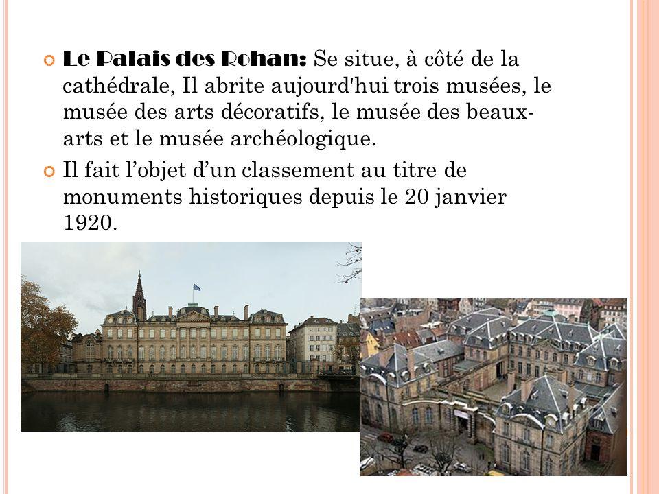 Le Palais des Rohan: Se situe, à côté de la cathédrale, Il abrite aujourd hui trois musées, le musée des arts décoratifs, le musée des beaux- arts et le musée archéologique.