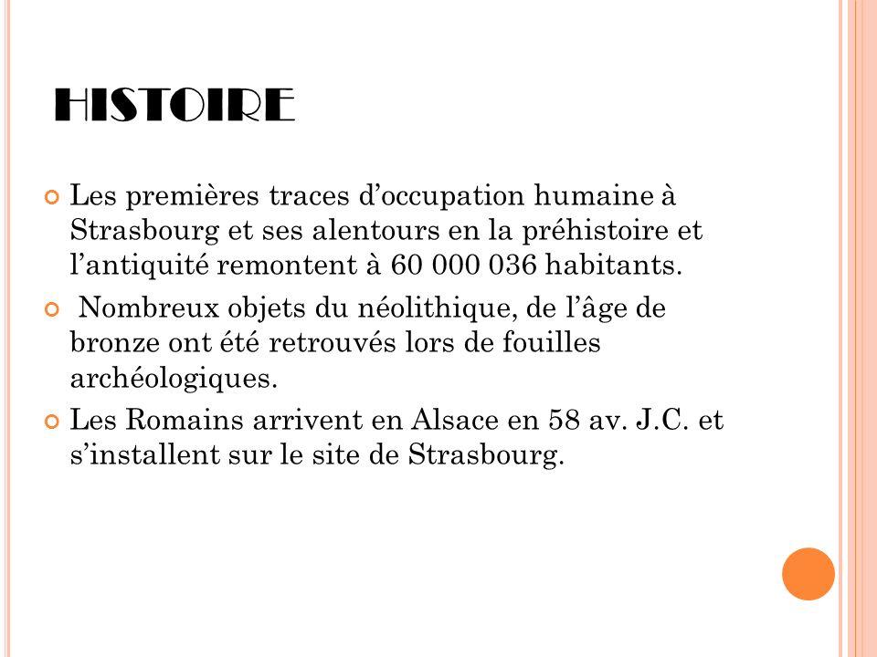 HISTOIRE Les premières traces d'occupation humaine à Strasbourg et ses alentours en la préhistoire et l'antiquité remontent à 60 000 036 habitants.