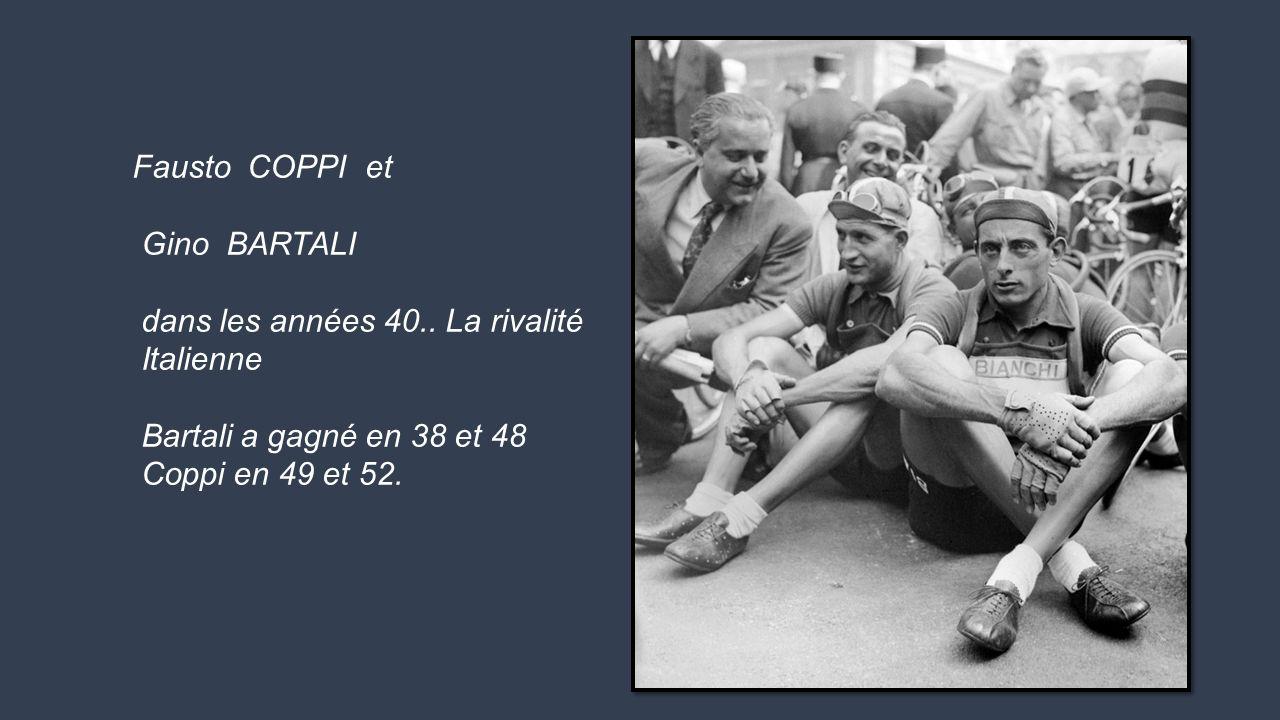 Fausto COPPI et Gino BARTALI. dans les années 40.. La rivalité. Italienne. Bartali a gagné en 38 et 48.