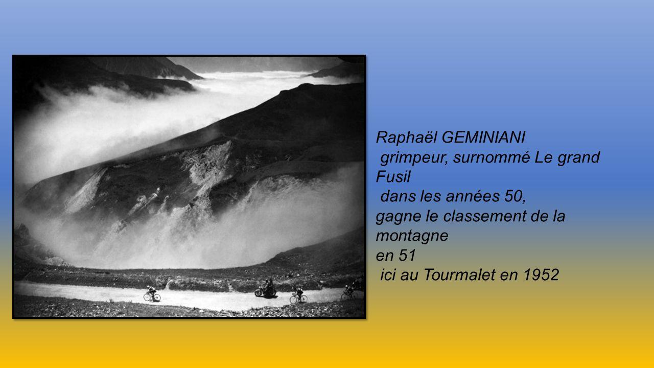 Raphaël GEMINIANI grimpeur, surnommé Le grand Fusil. dans les années 50, gagne le classement de la montagne.