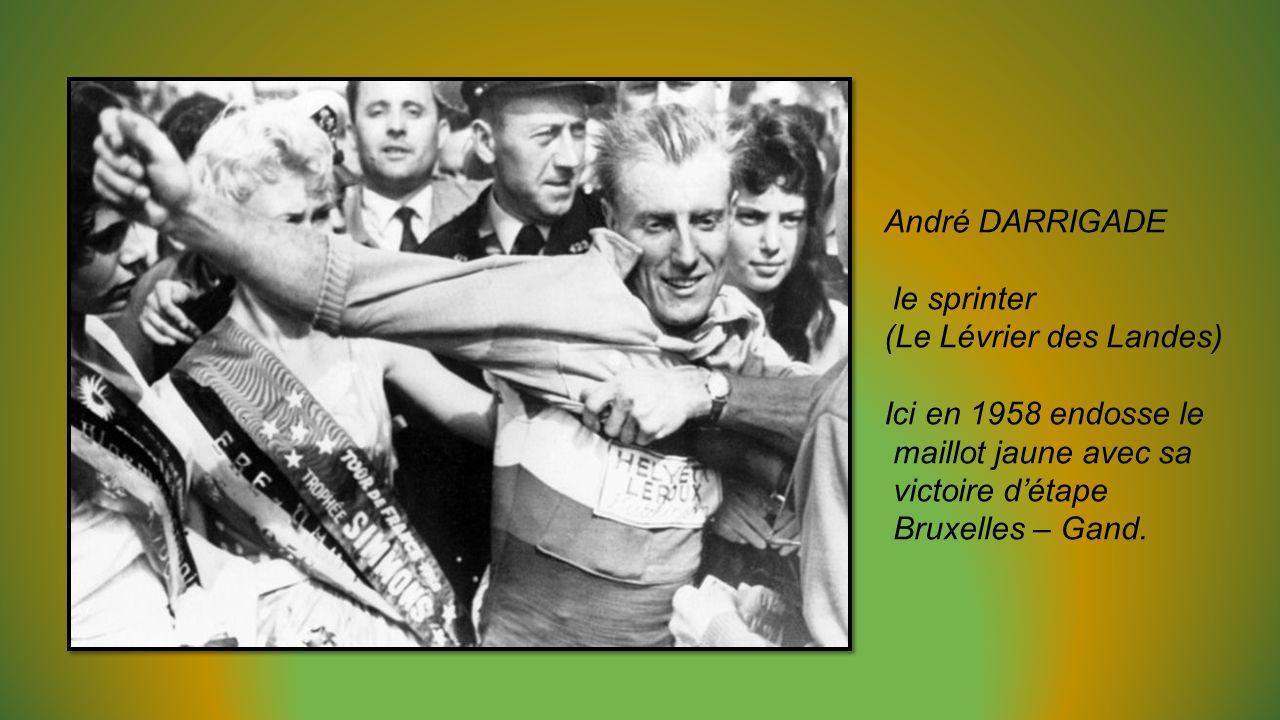 André DARRIGADE le sprinter. (Le Lévrier des Landes) Ici en 1958 endosse le. maillot jaune avec sa.