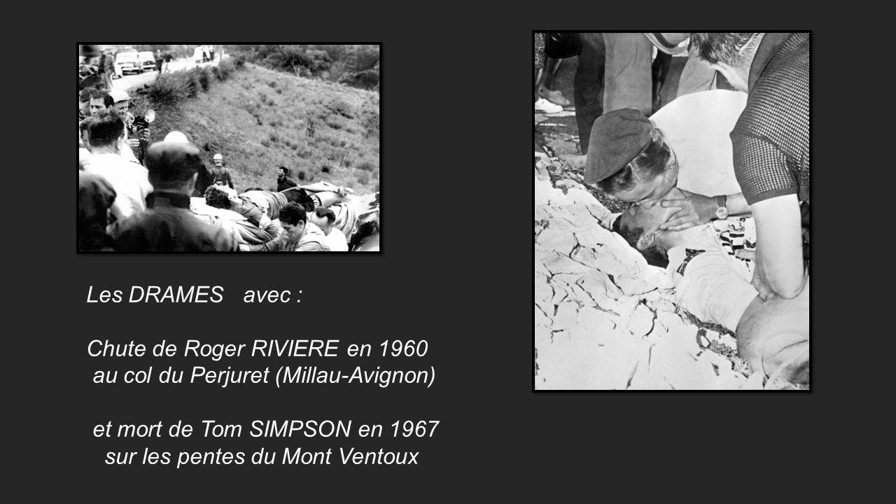 Les DRAMES avec : Chute de Roger RIVIERE en 1960. au col du Perjuret (Millau-Avignon) et mort de Tom SIMPSON en 1967.