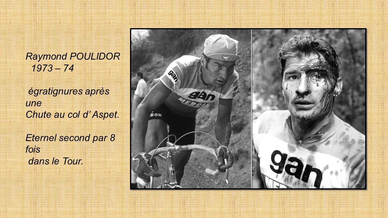 Raymond POULIDOR 1973 – 74. égratignures après une. Chute au col d' Aspet. Eternel second par 8 fois.