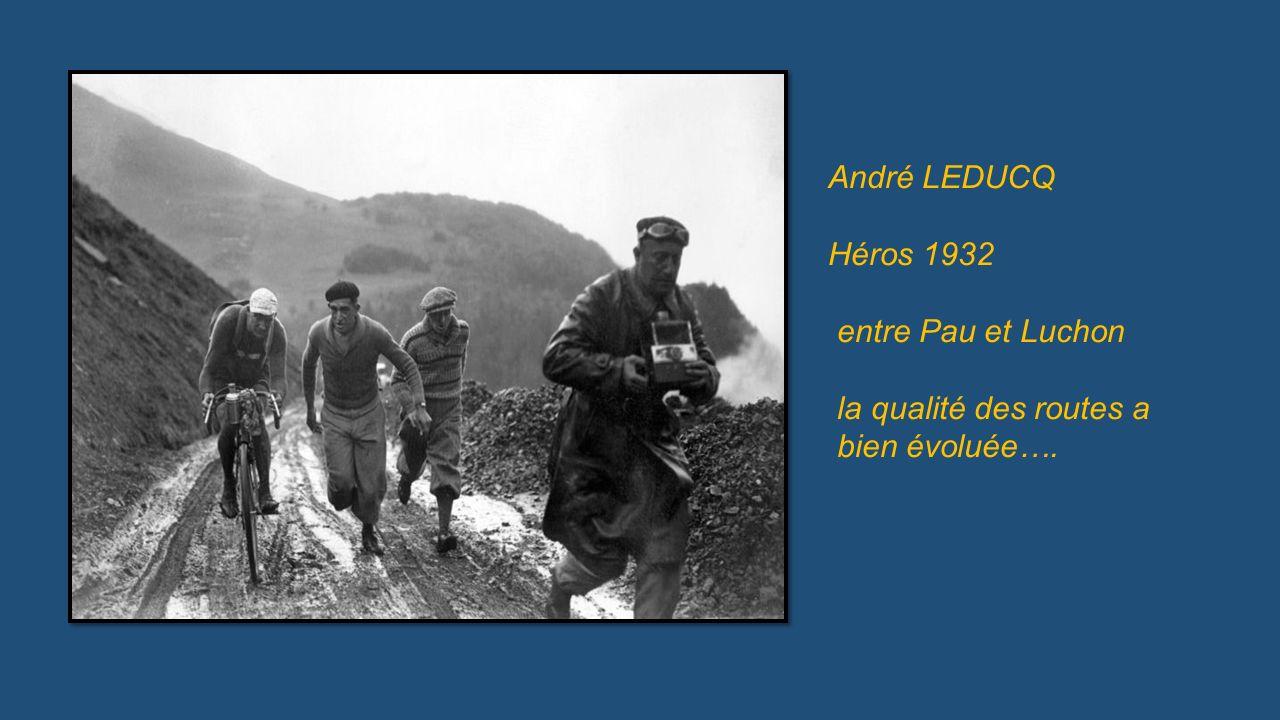 André LEDUCQ Héros 1932 entre Pau et Luchon la qualité des routes a bien évoluée….