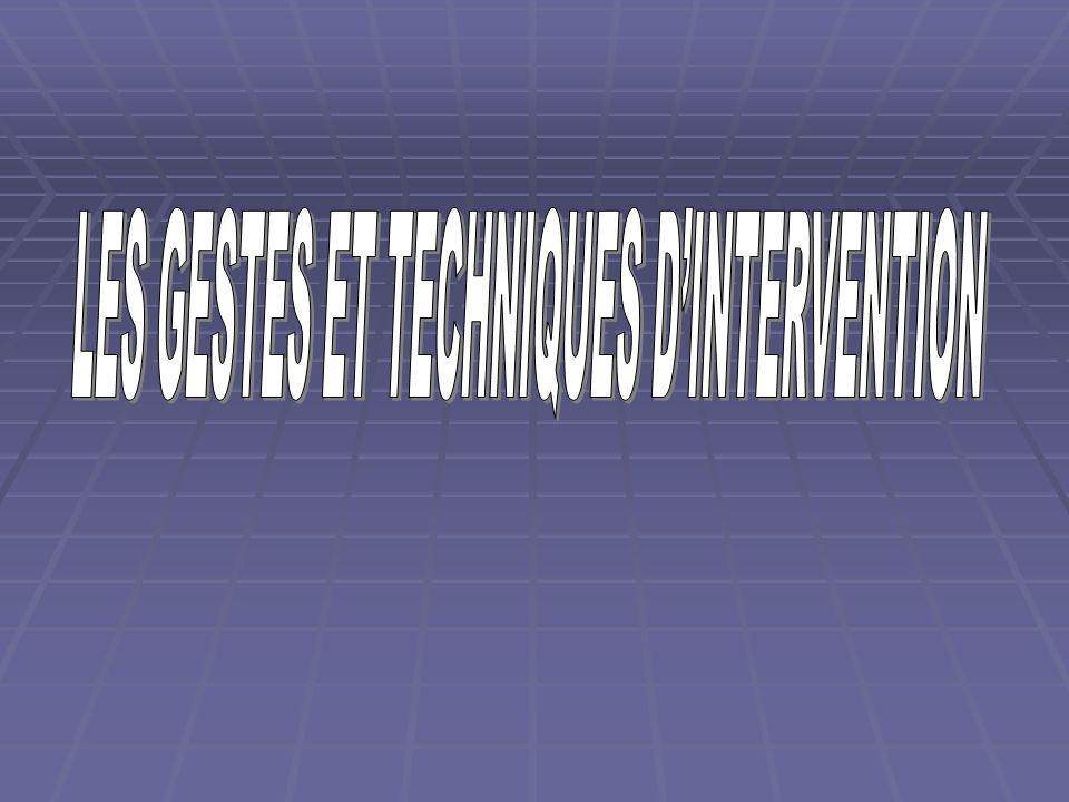LES GESTES ET TECHNIQUES D'INTERVENTION