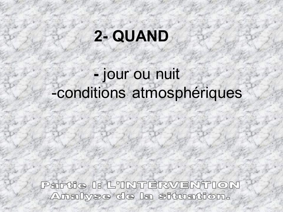 2- QUAND - jour ou nuit -conditions atmosphériques