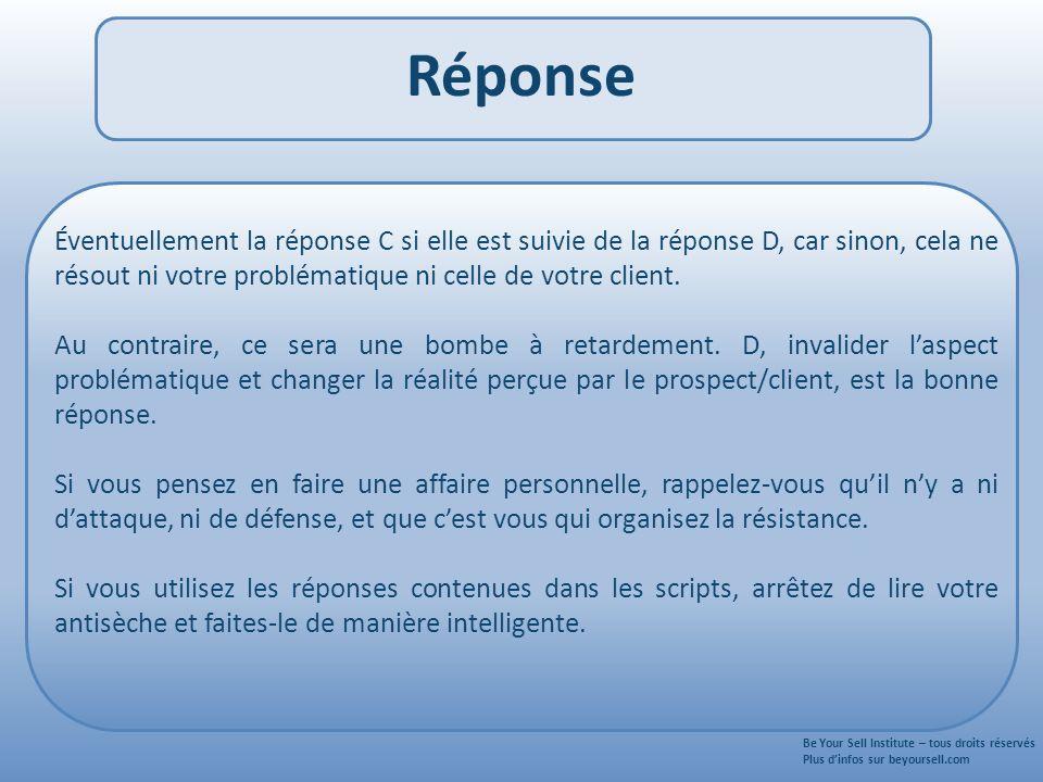 Réponse Éventuellement la réponse C si elle est suivie de la réponse D, car sinon, cela ne résout ni votre problématique ni celle de votre client.