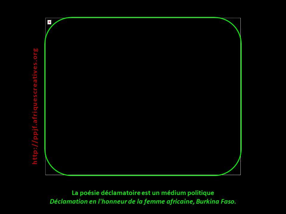 http://ppjf.afriquescreatives.org La poésie déclamatoire est un médium politique Déclamation en l honneur de la femme africaine, Burkina Faso.