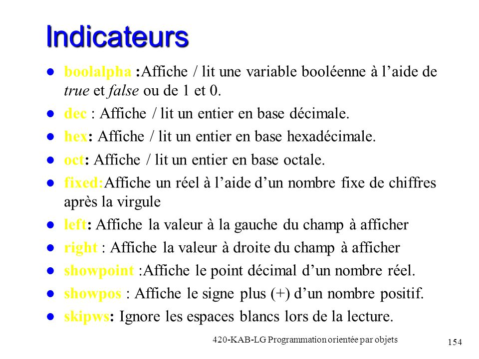Indicateurs boolalpha :Affiche / lit une variable booléenne à l'aide de true et false ou de 1 et 0.