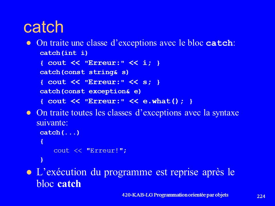 catch L'exécution du programme est reprise après le bloc catch