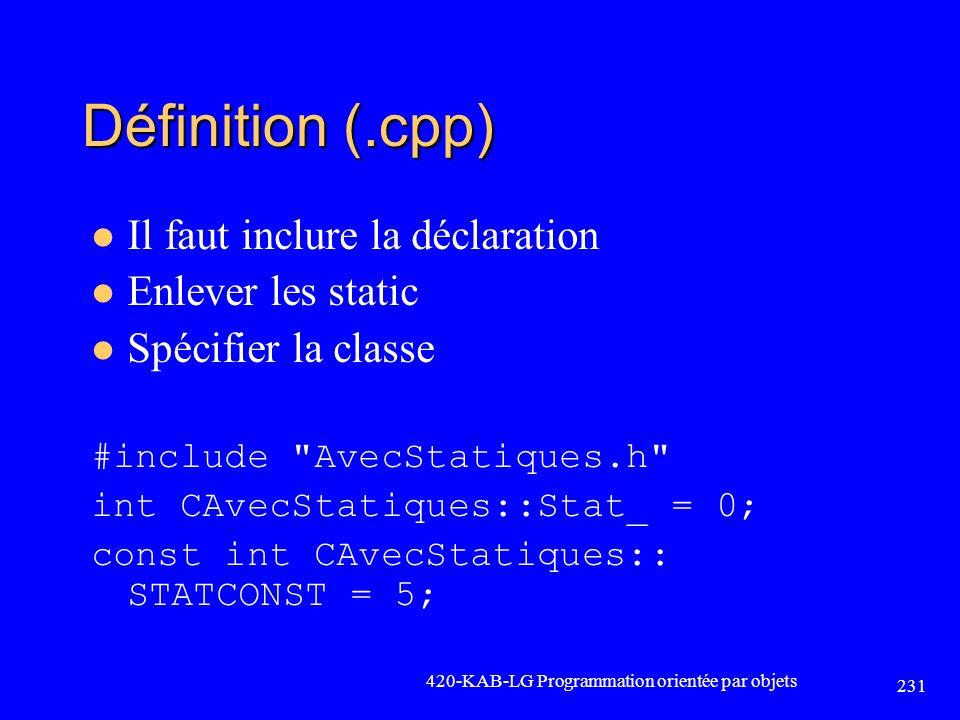 Définition (.cpp) Il faut inclure la déclaration Enlever les static