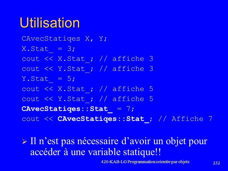 Utilisation CAvecStatiqes X, Y; X.Stat_ = 3; cout << X.Stat_; // affiche 3. cout << Y.Stat_; // affiche 3.