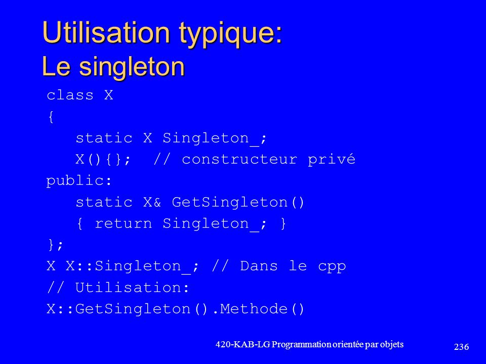 Utilisation typique: Le singleton