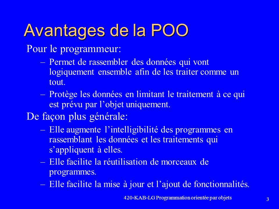 Avantages de la POO Pour le programmeur: De façon plus générale: